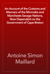 An Account Of The Customs And Manners Of The Micmakis And Maricheets Savage Nations Now Dependent On The Government Of Cape-Breton