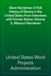 Slave Narratives A Folk History Of Slavery In The United States From Interviews With Former Slaves Volume X Missouri Narratives