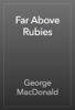 George MacDonald - Far Above Rubies artwork