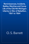 Reminiscences Incidents Battles Marches And Camp Life Of The Old 4th Michigan Infantry In War Of Rebellion 1861 To 1864