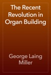The Recent Revolution In Organ Building