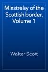 Minstrelsy Of The Scottish Border Volume 1