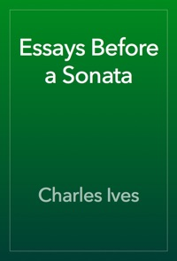 essays before a sonata charles ives Essays before a sonata by ives, charles hardcover available at half price books® https://wwwhpbcom.