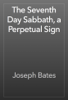 Joseph Bates - The Seventh Day Sabbath, a Perpetual Sign artwork
