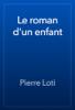 Pierre Loti - Le roman d'un enfant artwork