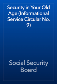 Security in Your Old Age (Informational Service Circular No. 9) book