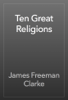 James Freeman Clarke - Ten Great Religions artwork