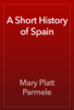 Mary Platt Parmele - A Short History of Spain artwork