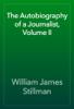 William James Stillman - The Autobiography of a Journalist, Volume II artwork