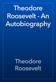 Theodore Roosevelt - An Autobiography book