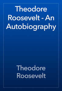 Theodore Roosevelt - An Autobiography Book Review