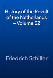History of the Revolt of the Netherlands — Volume 02