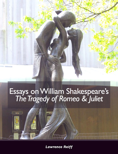 Essays On William Shakespeares The Tragedy Of Romeo  Juliet By  Essays On William Shakespeares The Tragedy Of Romeo  Juliet By Lawrence  Reiff On Apple Books Thesis For A Persuasive Essay also Cheap Prices For Wriiting  Thesis Essay Examples