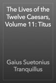 The Lives of the Twelve Caesars, Volume 11: Titus