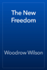 Woodrow Wilson - The New Freedom artwork