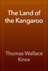 Thomas Wallace Knox - The Land of the Kangaroo artwork