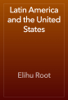Elihu Root - Latin America and the United States artwork