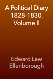 A Political Diary 1828-1830, Volume II