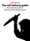 The Self-Defense Guide No Training No Problem Defend Yourself Without Training