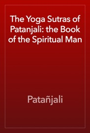 The Yoga Sutras Of Patanjali The Book Of The Spiritual Man