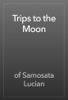 of Samosata Lucian - Trips to the Moon artwork