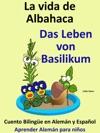 Aprende Alemn Alemn Para Nios La Vida De Albahaca - Das Leben Von Basilikum Cuento Bilinge En Alemn Y Espaol