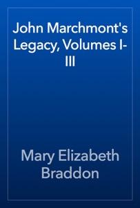 John Marchmont's Legacy, Volumes I-III