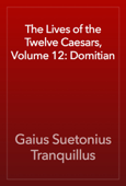 The Lives of the Twelve Caesars, Volume 12: Domitian