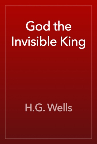 H.G. Wells - God the Invisible King