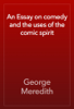 George Meredith - An Essay on comedy and the uses of the comic spirit artwork