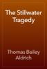 Thomas Bailey Aldrich - The Stillwater Tragedy artwork
