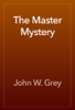 John W. Grey - The Master Mystery artwork