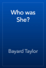 Bayard Taylor - Who was She? artwork