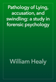 Pathology of Lying, accusation, and swindling: a study in forensic psychology