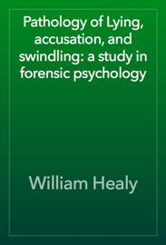 Pathology of Lying, accusation, and swindling: a study in forensic psychology book