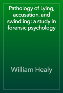 Pathology of Lying, accusation, and swindling: a study in forensic psychology Book Review
