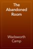 Wadsworth Camp - The Abandoned Room artwork