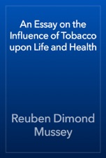 An Essay On The Influence Of Tobacco Upon Life And Health By Reuben  An Essay On The Influence Of Tobacco Upon Life And Health Is Available For  Download From Apple Books