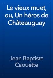 Le Vieux Muet Ou Un H Ros De Ch Teauguay