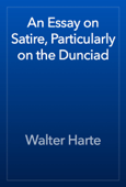 An Essay on Satire, Particularly on the Dunciad