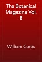 The Botanical Magazine Vol. 8