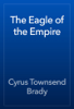 Cyrus Townsend Brady - The Eagle of the Empire artwork