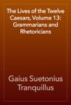 The Lives of the Twelve Caesars, Volume 13: Grammarians and Rhetoricians