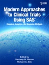 Modern Approaches To Clinical Trials Using SAS Classical Adaptive And Bayesian Methods