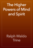 Ralph Waldo Trine - The Higher Powers of Mind and Spirit artwork