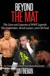 Beyond The Mat The Lives And Legacies Of WWE Legends The Undertaker CM Punk Brock Lesnar