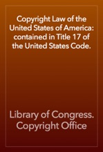 Copyright Law of the United States of America: contained in Title 17 of the United States Code.