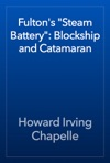Fultons Steam Battery Blockship And Catamaran