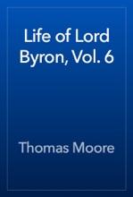 Life Of Lord Byron, Vol. 6