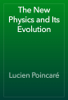 Lucien Poincaré - The New Physics and Its Evolution artwork